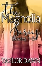 The Magnolia Series ebook by Taylor Dawn