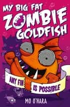 My Big Fat Zombie Goldfish 4: Any Fin Is Possible ebook by Mo O'Hara, Marek Jagucki