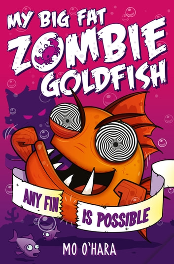 My Big Fat Zombie Goldfish 4: Any Fin Is Possible ebook by Mo O'Hara