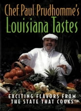 Chef Paul Prudhomme's Louisiana Tastes - Exciting Flavors from the State that Cooks ebook by Paul Prudhomme