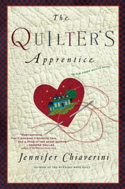 The Quilter's Apprentice - A Novel ebook by Jennifer Chiaverini