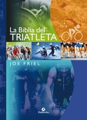 La Biblia del triatleta (Bicolor) ebook by Joe Friel