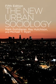 The New Urban Sociology ebook by Mark Gottdiener,Ray Hutchison,Michael T. Ryan