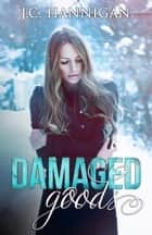 Damaged Goods ebook by J.C. Hannigan