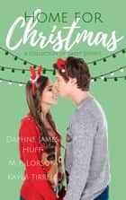 Home for Christmas ebook by Daphne James Huff, Kayla Tirrell, M.F. Lorson