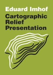 Cartographic Relief Presentation ebook by Imhof, Eduard