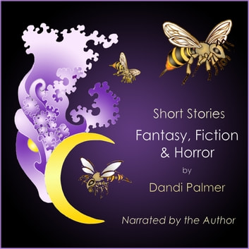 Short Stories - Fantasy, Fiction and Horror audiobook by Dandi Palmer
