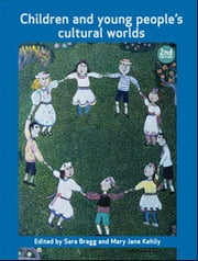 Children and young peoples cultural worlds ebook by Bragg, Sarah,Kehily, Mary Jane
