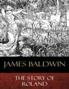 The Story of Roland - Illustrated ebook by James Baldwin