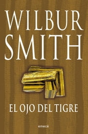 El ojo del tigre ebook by Wilbur Smith