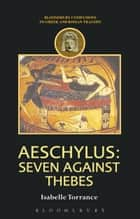 Aeschylus: Seven Against Thebes ebook by Isabelle Torrance