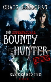 The Supernatural Bounty Hunter Files: Smoke Rising (Book 1 of 10) ebook by Craig Halloran