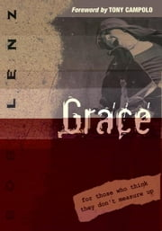 Grace: For Those Who Think They Don't Measure Up ebook by Bob Lenz