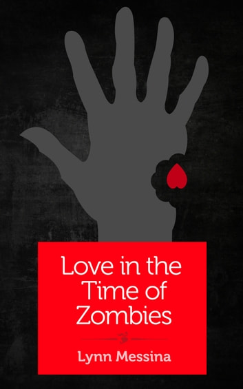 Love in the Time of Zombies - A Novella ebook by Lynn Messina