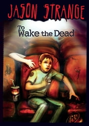 To Wake the Dead ebook by Jason Strange,Phil Parks