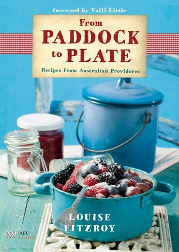 From Paddock to Plate - Recipes from Australian Providores ebook by Louise FitzRoy
