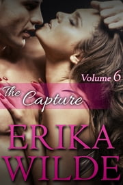 THE CAPTURE: The Marriage Diaries, Volume 6 (Invitation to Eden) ebook by Erika Wilde