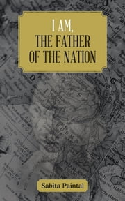 I am, The Father Of The Nation ebook by Sabita Paintal