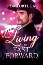 Living in Fast Forward ebook by BA Tortuga