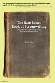 The Bare Bones Book of Screenwriting ebook by Clark, Josh Thomas