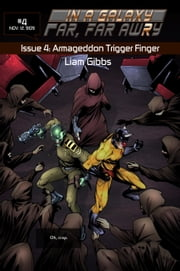In a Galaxy Far, Far AwRy book 4: Armageddon Trigger Finger ebook by Liam Gibbs