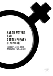 Sarah Waters and Contemporary Feminisms ebook by Adele Jones,Claire O'Callaghan