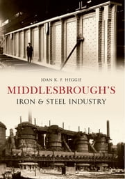 Middlesbrough's Iron and Steel Industry ebook by Dr Joan Heggie
