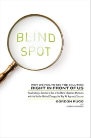 Blind Spot - Why We Fail to See the Solution Right in Front of Us ebook by Dr. Gordon Rugg