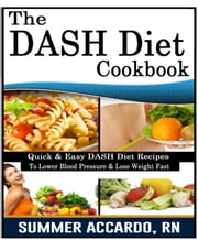 The DASH Diet Cookbook ebook by Summer Accardo, RN