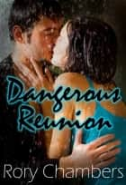Dangerous Reunion ebook by Rory Chambers