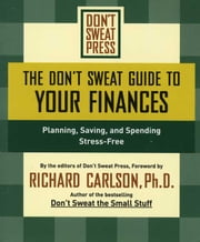 The Don't Sweat Guide to Your Finances - Planning, Saving, and Spending Stress-Free ebook by Editors of Don't Sweat Press