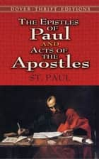 The Epistles of Paul and Acts of the Apostles ebook by St. Paul