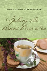 Spilling the Beans Over Tea ebook by Linda Smith Kortemeyer