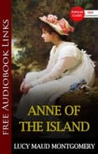 ANNE OF THE ISLAND Popular Classic Literature [with Audiobook Links] ebook by Lucy Maud Montgomery