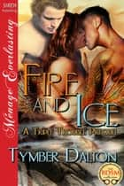 Fire and Ice ebook by Tymber Dalton