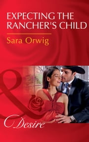 Expecting The Rancher's Child (Mills & Boon Desire) (Callahan's Clan, Book 1) ebook by Sara Orwig