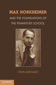 Max Horkheimer and the Foundations of the Frankfurt School ebook by Abromeit, John