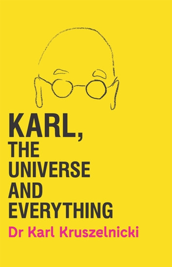 Karl, the Universe and Everything ebook by Dr Karl Kruszelnicki