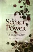 The Secret of Power ebook by Dr. Louis Arnold