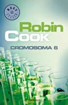 Cromosoma 6 ebook by Robin Cook