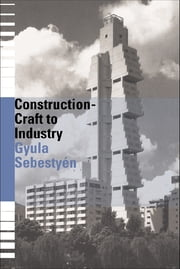 Construction - Craft to Industry ebook by Gyula Sebestyen