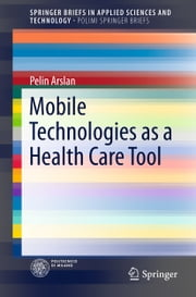 Mobile Technologies as a Health Care Tool ebook by Pelin Arslan