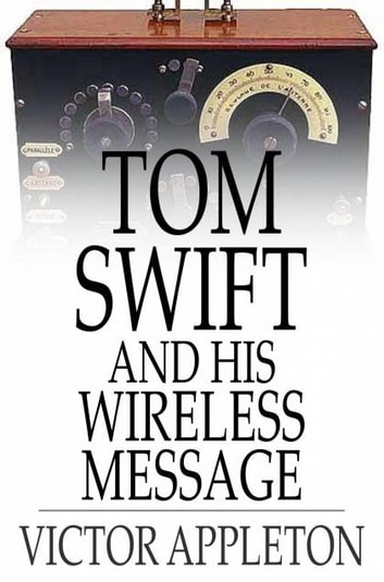 Tom Swift and His Wireless Message - Or, The Castaways of Earthquake Island ebook by Victor Appleton