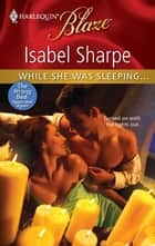 While She Was Sleeping... ebook by Isabel Sharpe