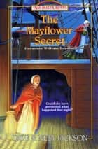 The Mayflower Secret - Governor William Bradford eBook by Dave Jackson, Neta Jackson