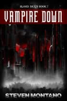 Vampire Down (Blood Skies, Book 7) ebook by Steven Montano