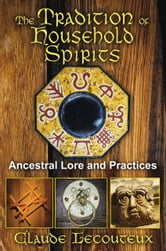 The Tradition of Household Spirits - Ancestral Lore and Practices ebook by Claude Lecouteux