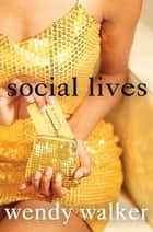 Social Lives - A Novel ebook by Wendy Walker