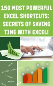 150 Most Poweful Excel Shortcuts - Secrets of Saving Time with MS Excel ebook by Andrei Besedin