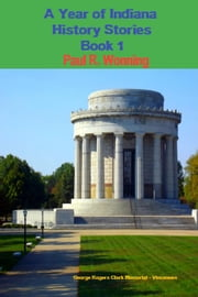 A Year of Indiana History Stories - Book 1 - Hoosier History Chronicles, #1 ebook by Paul R. Wonning
